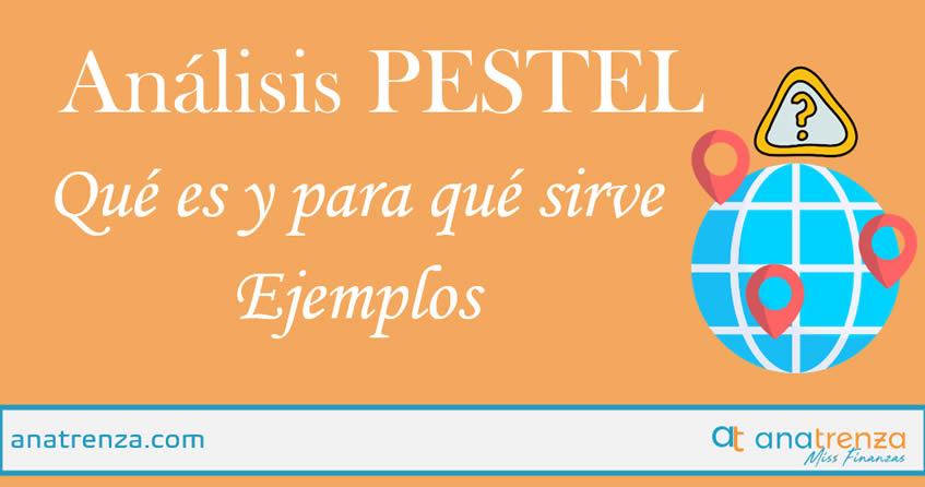 Ana Trenza - Análisis PESTEL: Qué es y para qué sirve – Ejemplo