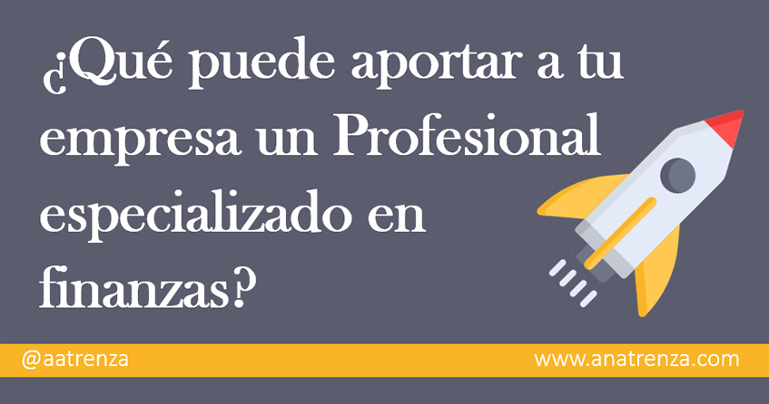 Ana Trenza - Que puede aportar a tu empresa un Porfesional especializado en finanzas