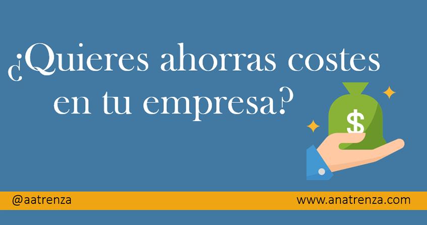 Ana Trenza - Quieres ahorrar costes en tu empresa
