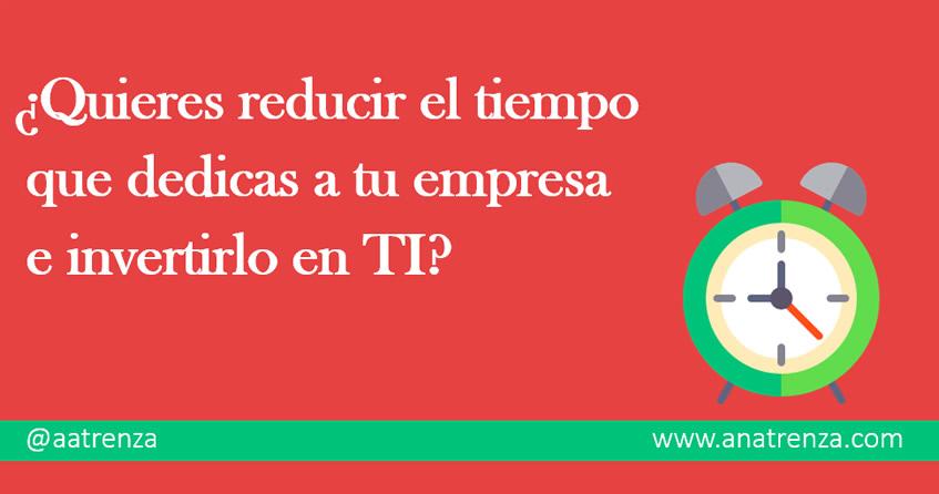Ana Trenza - ¿Quieres reducir el tiempo que dedicas a tu empresa e invertirlo en TI?