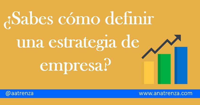 Ana Trenza - ¿Sabes cómo definir una estrategia de empresa?