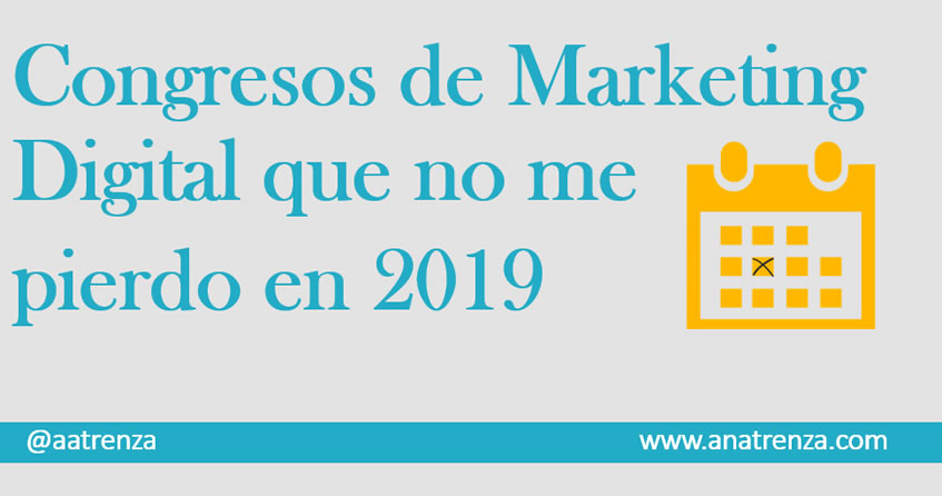 Congresos de Marketing Digital que no me pierdo en 2019