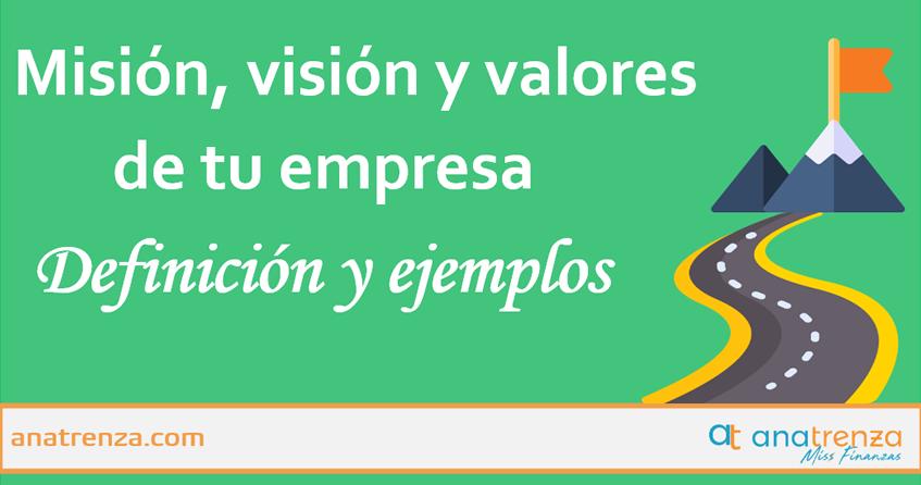 Ana Trenza - Misión, visión y valores de una empresa. Definición y ejemplos