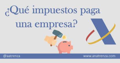 ¿Qué impuestos paga una empresa? - Ana Trenza