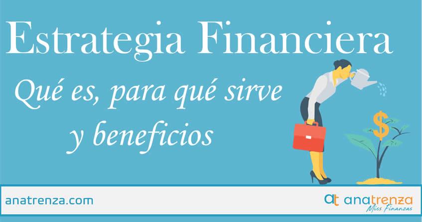 Estrategia Financiera: Qué es, para qué sirve y beneficios