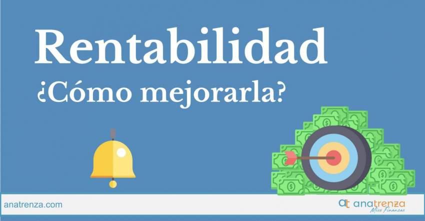 Ana Trenza - RENTABILIDAD, ¿CÓMO MEJORARLA?
