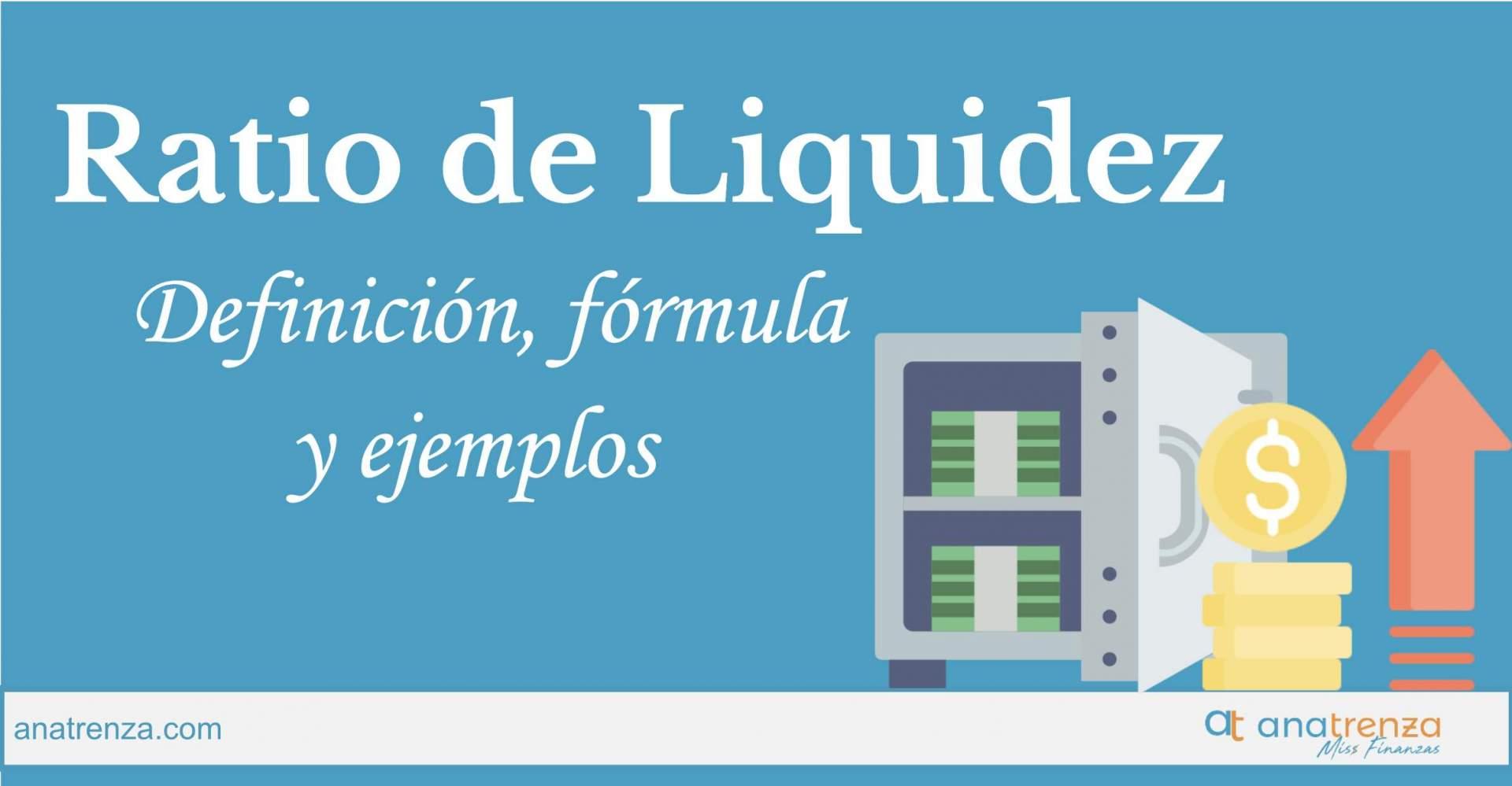 RATIO DE LIQUIDEZ: DEFINICIÓN, FÓRMULA, INTERPRETACIÓN, VALORES ÓPTIMOS Y EJEMPLOS