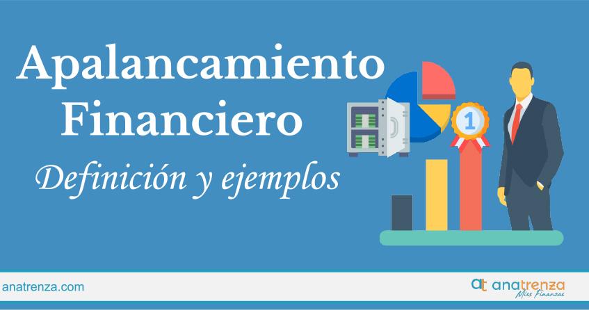 APALANCAMIENTO FINANCIERO: DEFINICIÓN, INTERPRETACIÓN Y EJEMPLOS