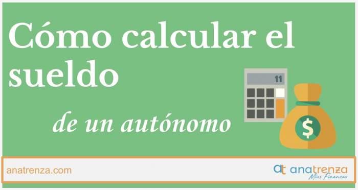 cómo calcular el sueldo de un autónomo