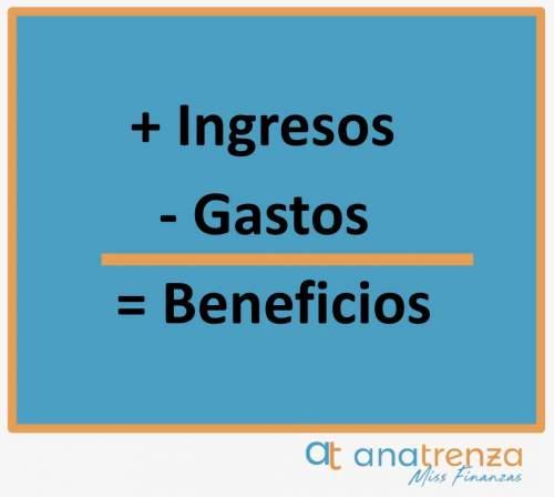 ingresos - gastos = beneficios