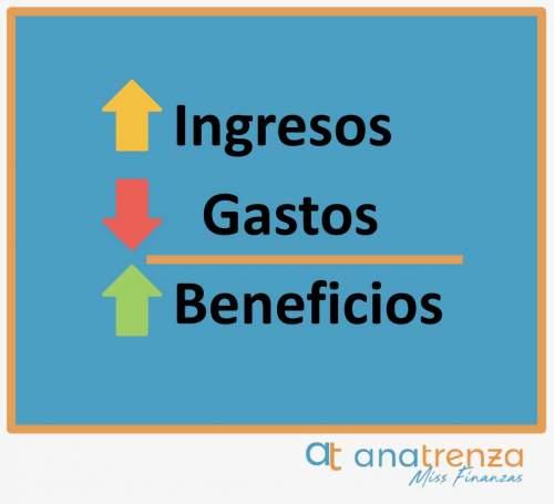 + ingresos y - gastos = + beneficios