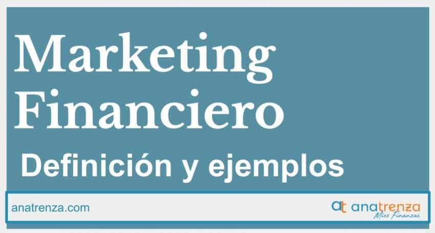 Ana Trenza - MARKETING FINANCIERO: DEFINICIÓN, ESTRATEGIAS Y EJEMPLOS.