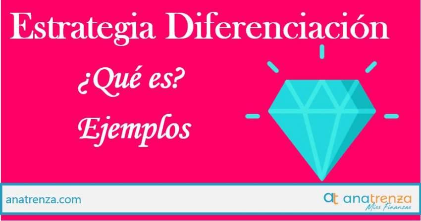 Ana Trenza - ESTRATEGIA DE DIFERENCIACIÓN: QUÉ ES Y EJEMPLOS REALES