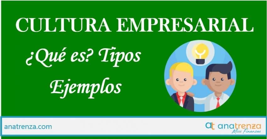 Ana Trenza - QUÉ ES LA CULTURA EMPRESARIAL: TIPOS, ELEMENTOS + EJEMPLOS